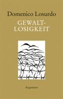 Domenico Losurdo: Gewaltlosigkeit. Eine Gegengeschichte. Aus dem Italienischen von Erdmute Brielmayer. Hamburg 2015